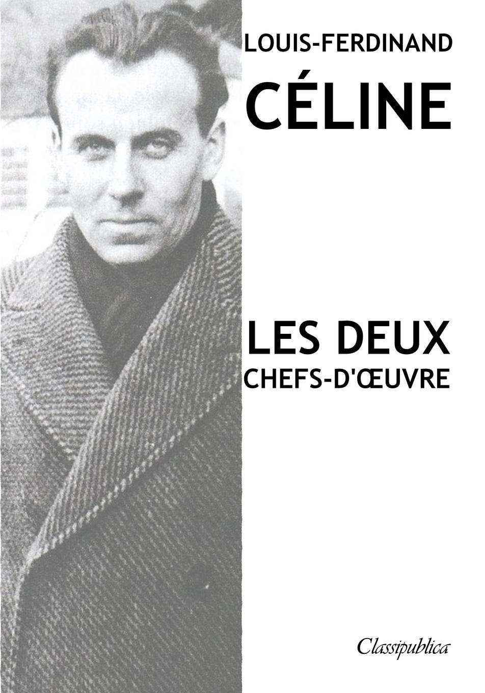- Louis-Ferdinand Celine - Les deux chefs-d'oeuvre. Voyage au bout de la nuit Mort a credit 9781913003265