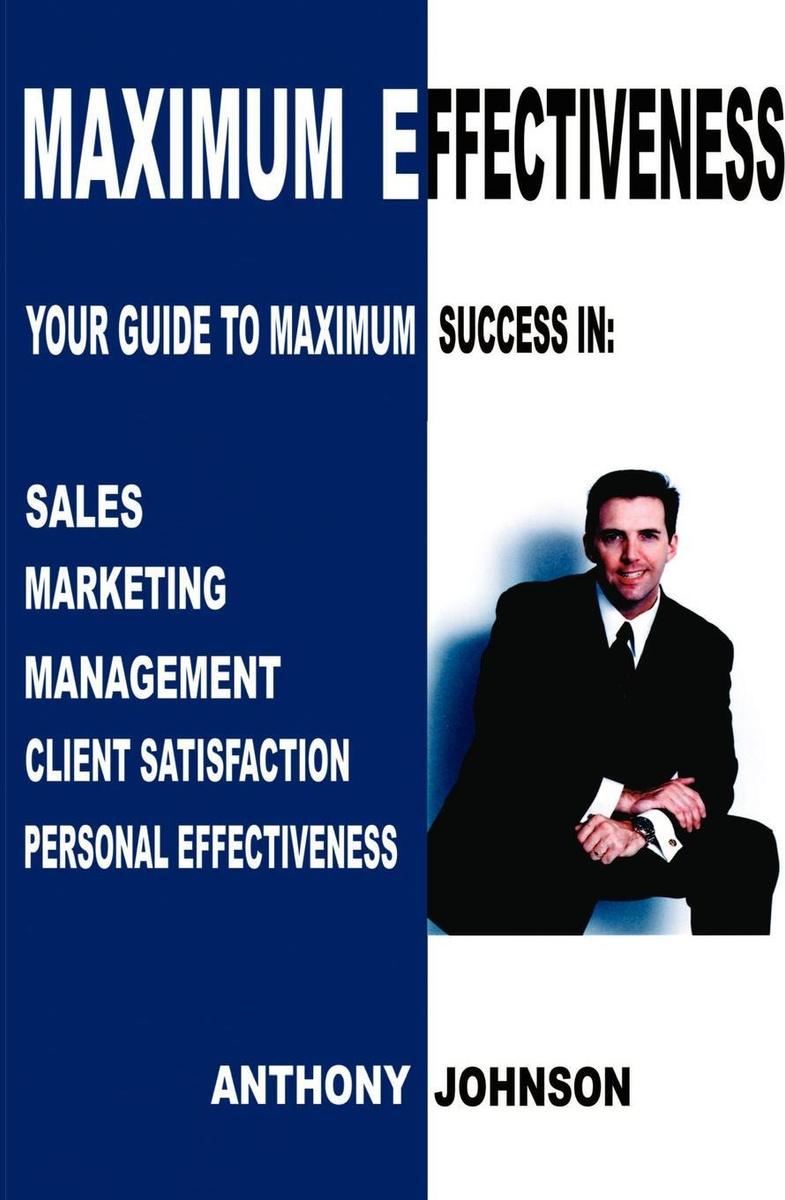 Maximum Effectiveness. Your Guide to Maximum Success in Sales, Management, Customer Service, Marketing #1