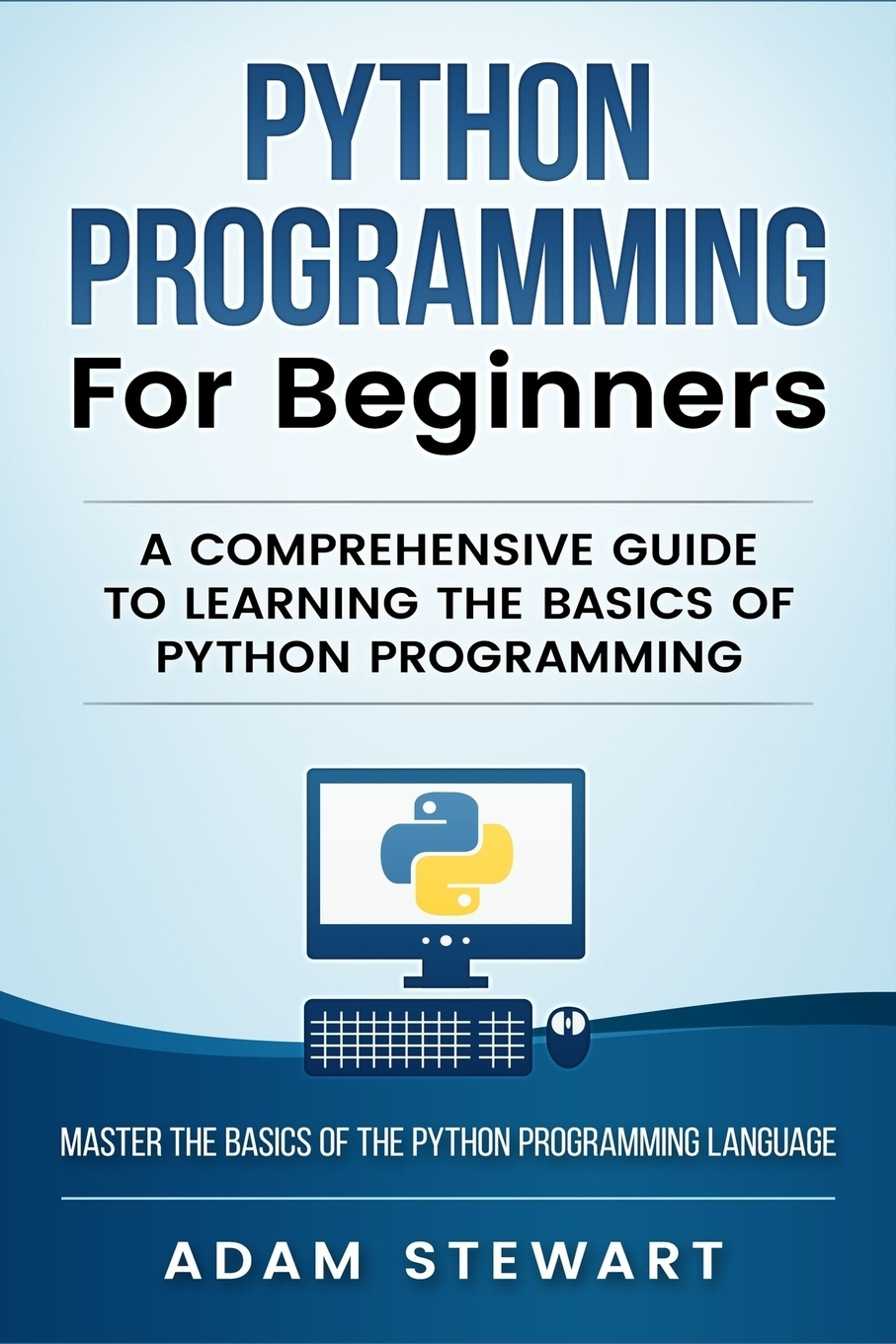 Adam Stewart Python Programming Python Programming for Beginners. A Comprehensive Guide to Learnings the Basics of Python Programming thomas meyer a innovate how great companies get started in terrible times