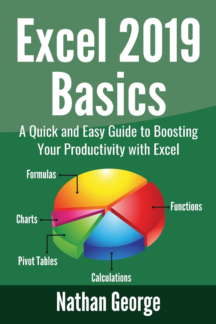 Nathan George Excel 2019 Basics. A Quick and Easy Guide to Boosting Your Productivity with Excel nikolay pavlov excel – ready solutions