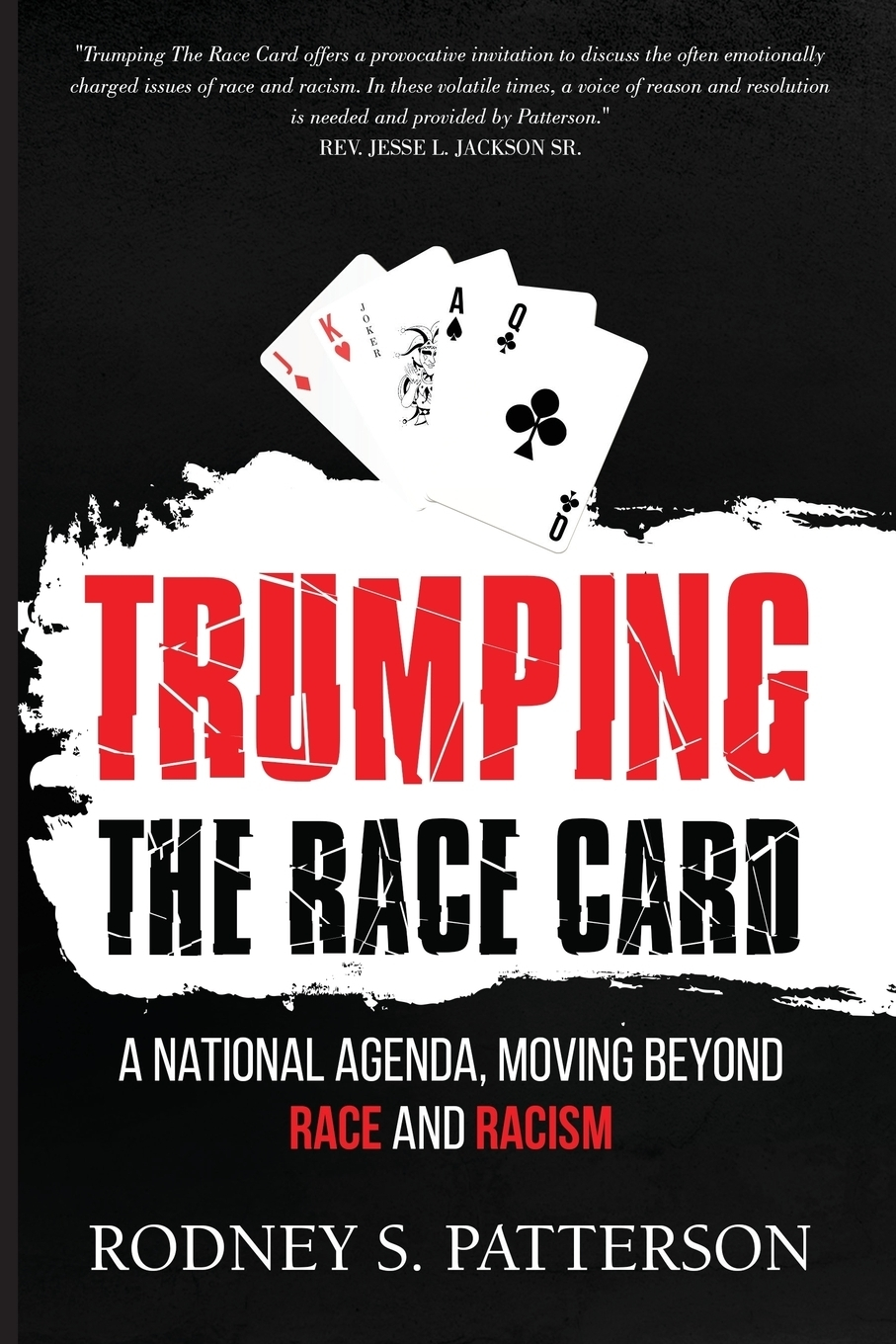 Rodney S. Patterson Trumping the Race Card. A National Agenda, Moving Beyond and Racism