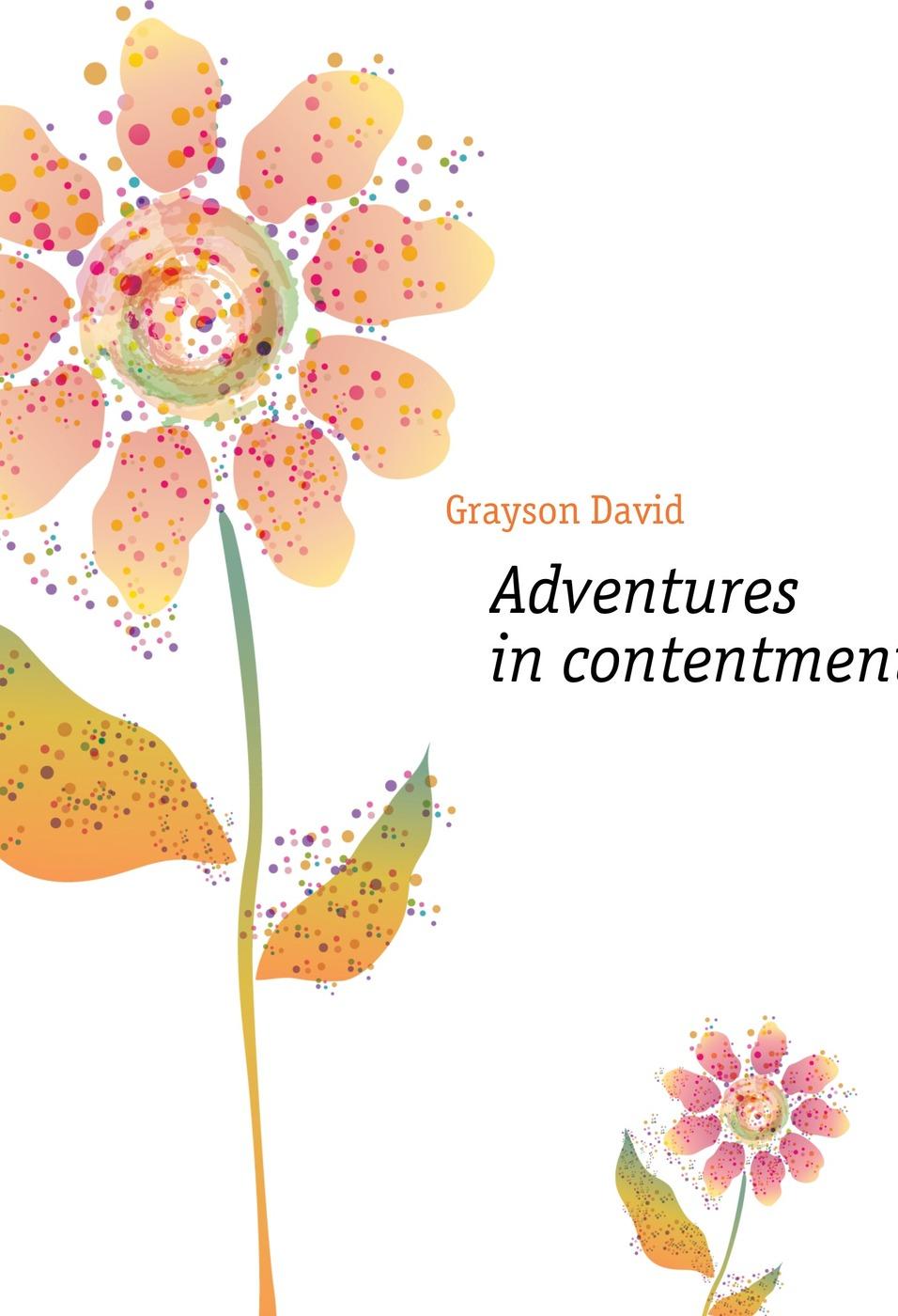Grayson David Adventures in contentment david grayson adventures in friendship