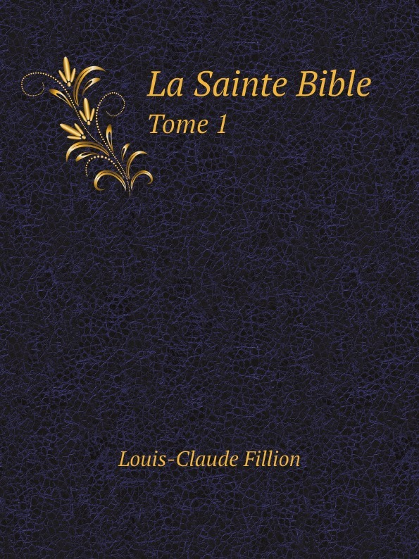 цены Louis-Claude Fillion La Sainte Bible. Tome 1