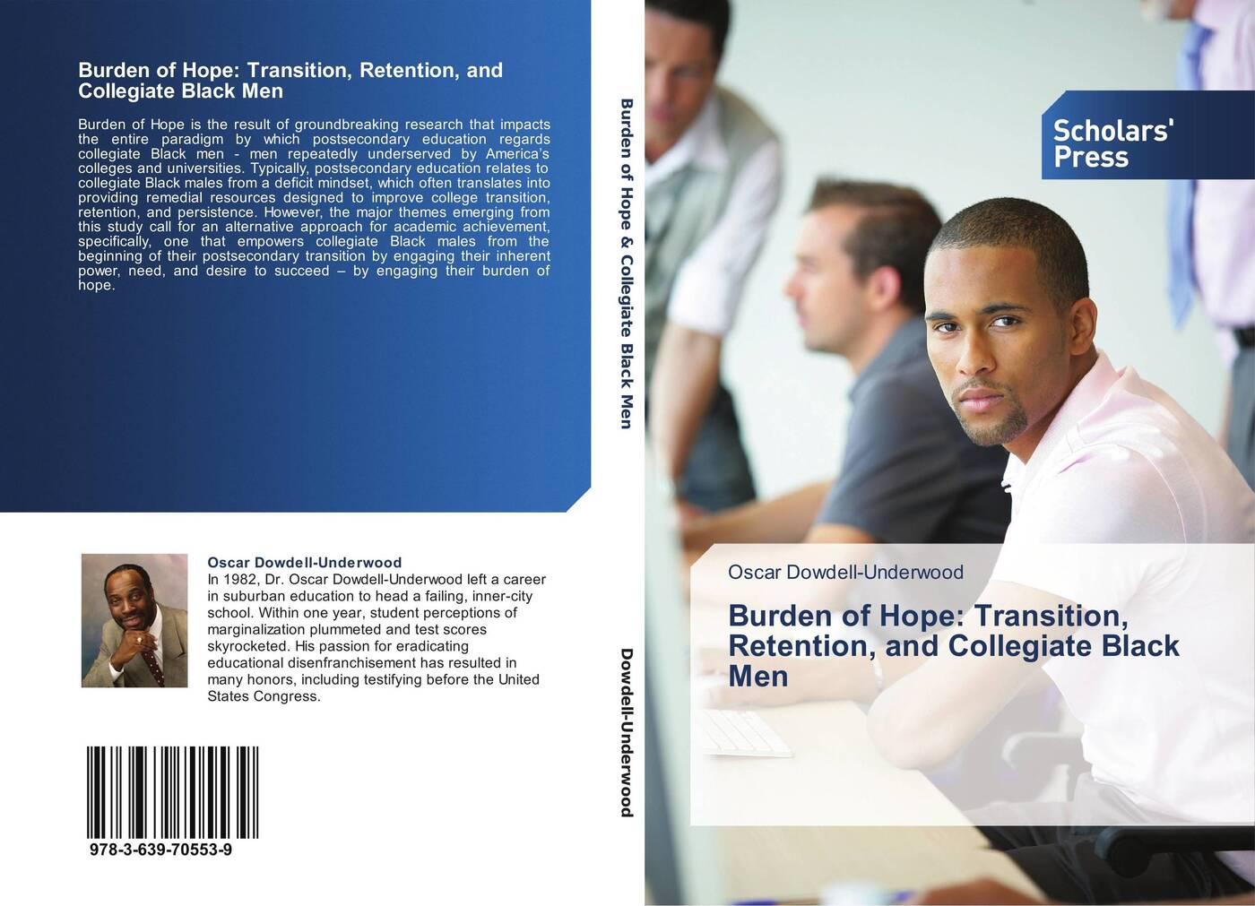 Oscar Dowdell-Underwood Burden of Hope: Transition, Retention, and Collegiate Black Men