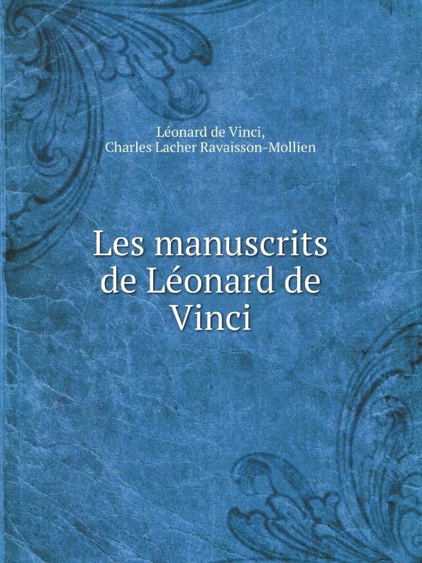L. da Vinci, Ch. L. Ravaisson-Mollien Les manuscrits de Leonard de Vinci