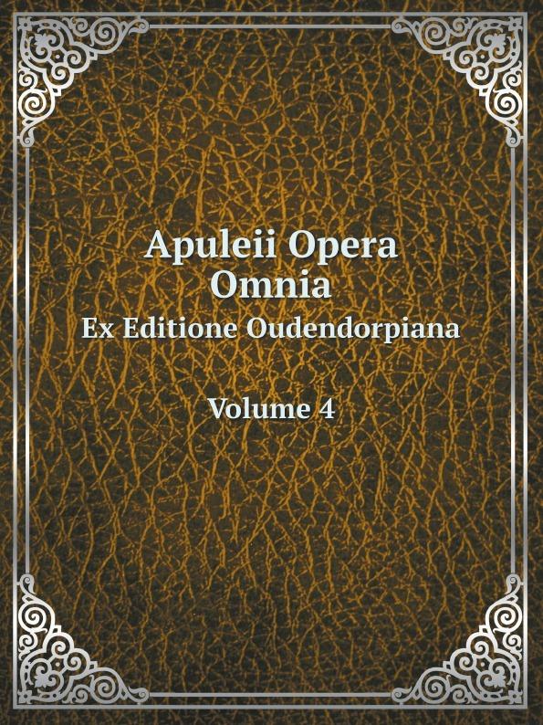 Apuleius Apuleii Opera Omnia. Ex Editione Oudendorpiana Volume 4 albertus magnus opera omnia ex editione lugdunensi religiose castigata volume 18