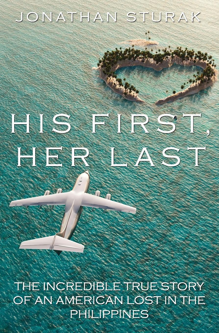 His First, Her Last. The Incredible True Story of an American Lost in the Philippines