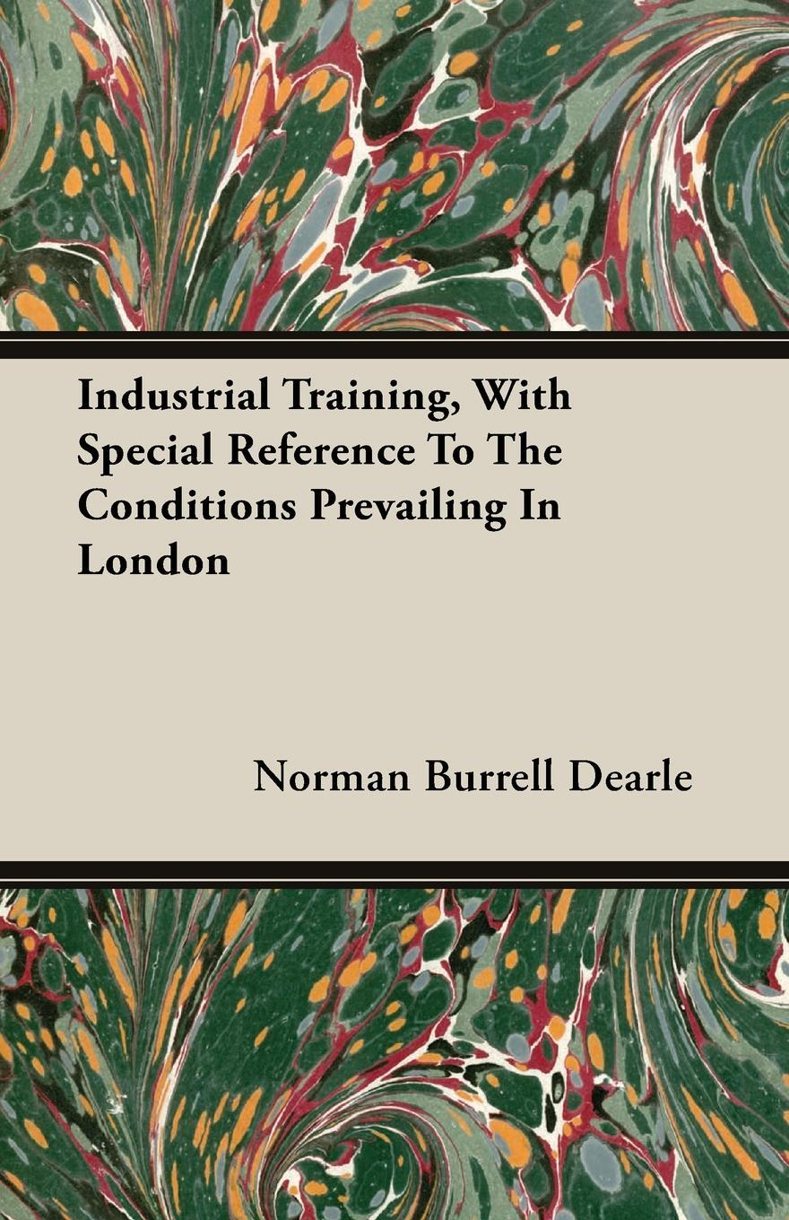 Industrial Training, With Special Reference To The Conditions Prevailing In London