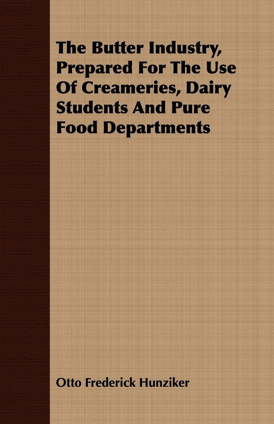 The Butter Industry, Prepared For The Use Of Creameries, Dairy Students And Pure Food Departments
