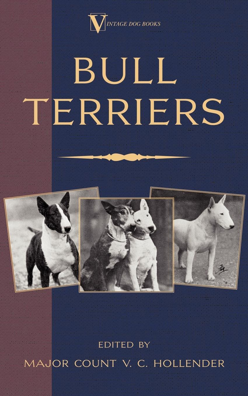 Bull Terriers (A Vintage Dog Books Breed Classic - Bull Terrier). Major Count V.C. Hollender