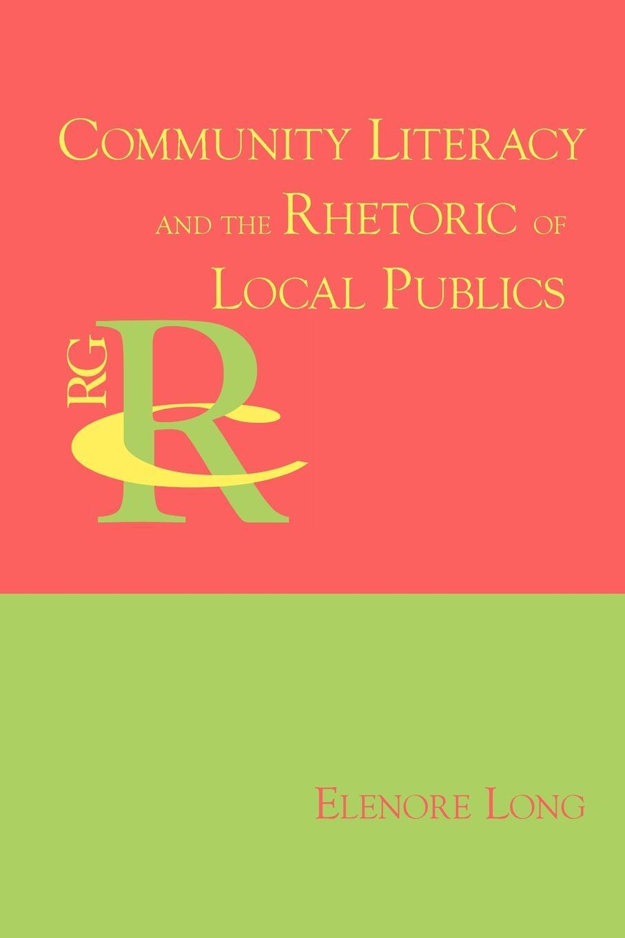 Community Literacy and the Rhetoric of Local Publics. Elenore Long