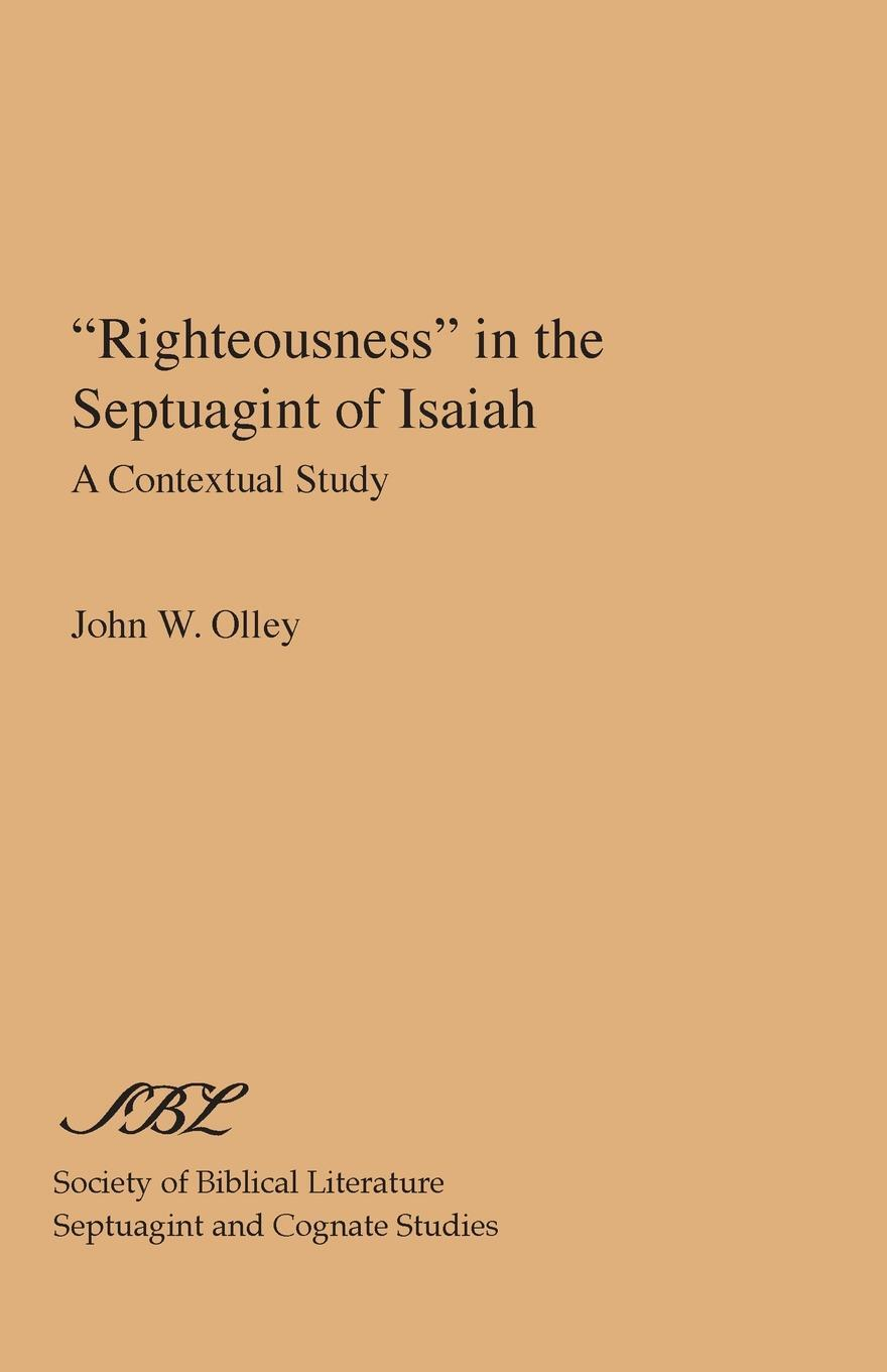 """John W. Olley. """"Righteousness"""" in the Septuagint of Isaiah. A Contextual Study"""