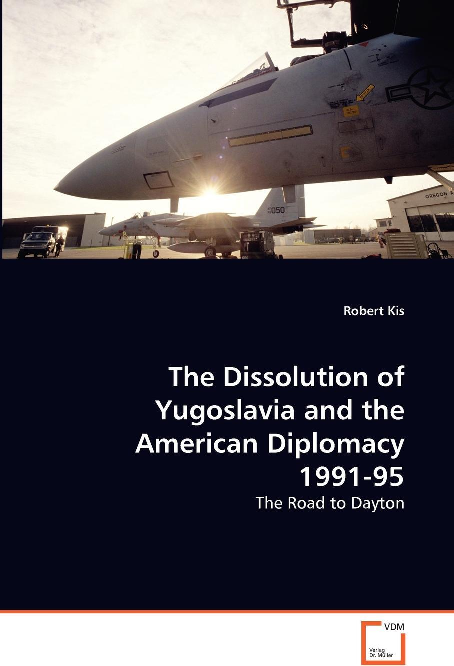 The Dissolution of Yugoslavia and the American Diplomacy 1991-95