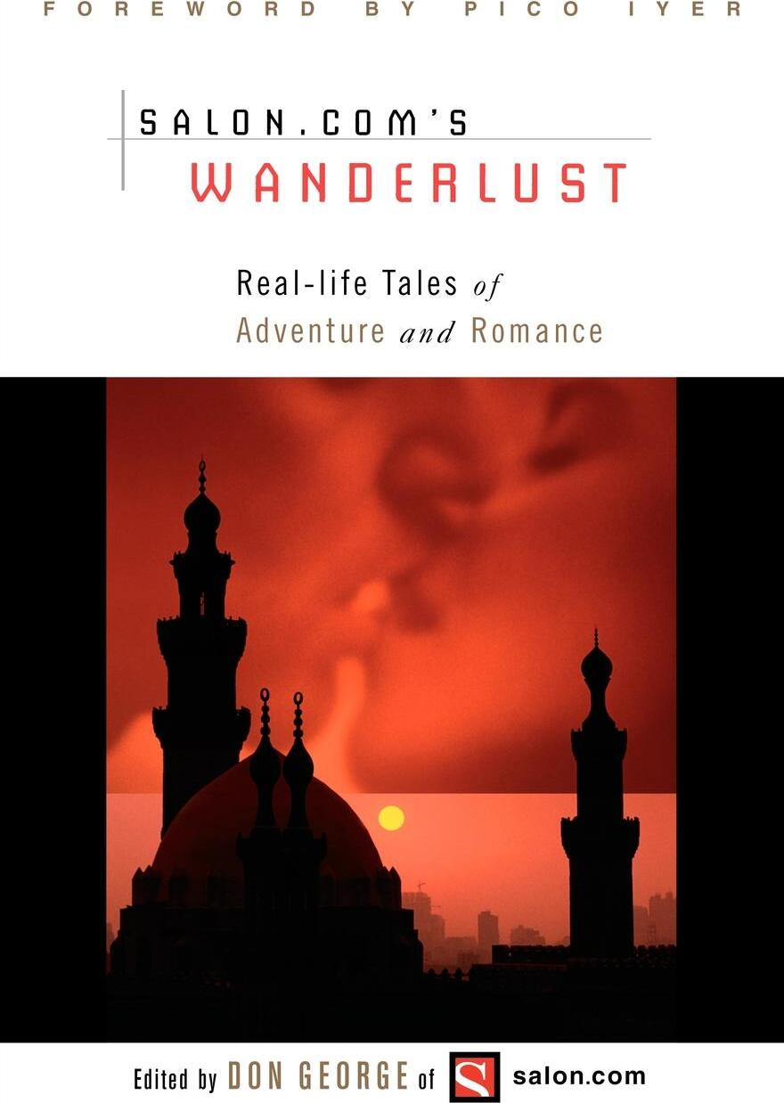 Wanderlust. Real-Life Tales of Adventure and Romance.