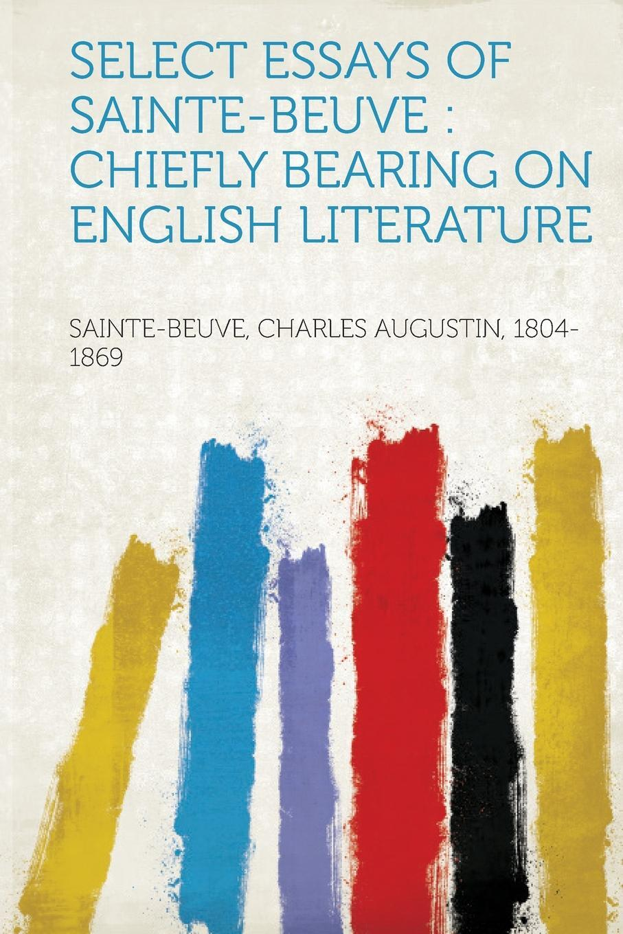 Select Essays of Sainte-Beuve. Chiefly Bearing on English Literature