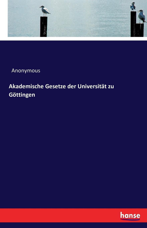Akademische Gesetze der Universitat zu Gottingen