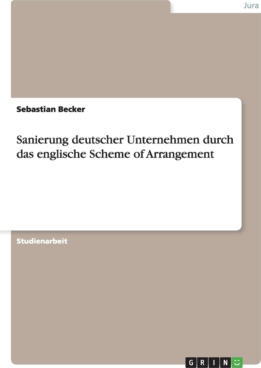 Sanierung deutscher Unternehmen durch das englische Scheme of Arrangement. Sebastian Becker