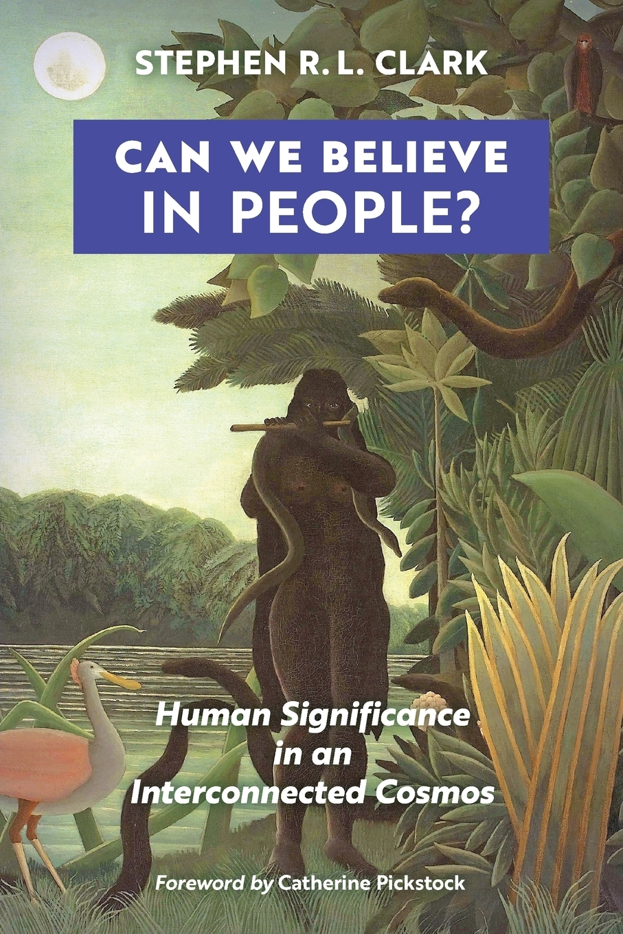 Stephen R. L. Clark. Can We Believe in People?. Human Significance in an Interconnected Cosmos
