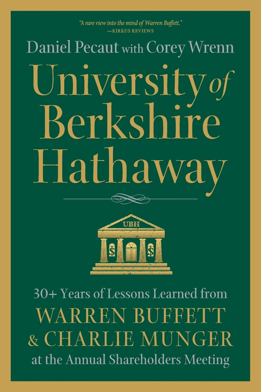 University of Berkshire Hathaway. 30 Years of Lessons Learned from Warren Buffett& Charlie Munger at the Annual Shareholders Meeting Each year, for thirty years, two veteran investment advisors attended...