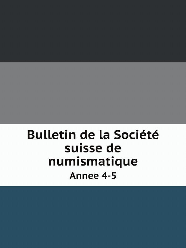 Schweizerische Numismatische Gesellschaft Bulletin de la Societe suisse de numismatique. Annee 4-5