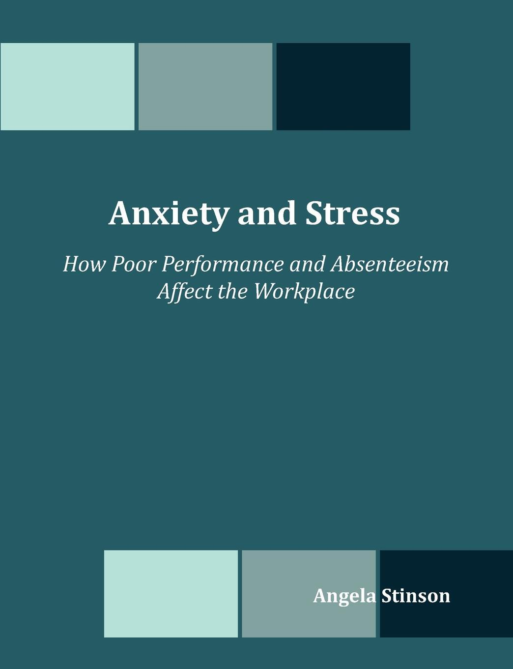 Anxiety and Stress. How Poor Performance and Absenteeism Affect the Workplace
