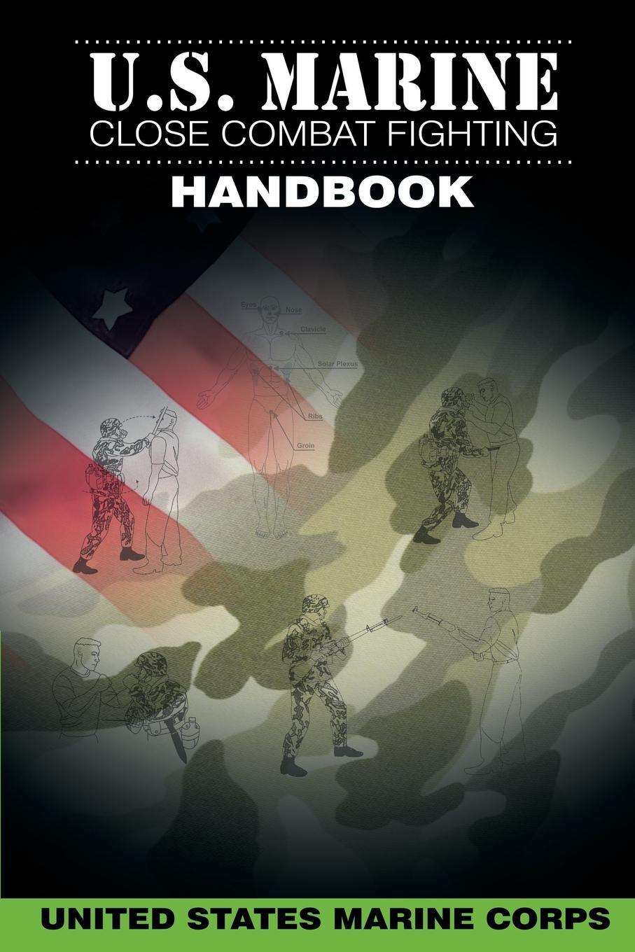 U.S. Marine Close Combat Fighting Handbook. United States Marine Corps
