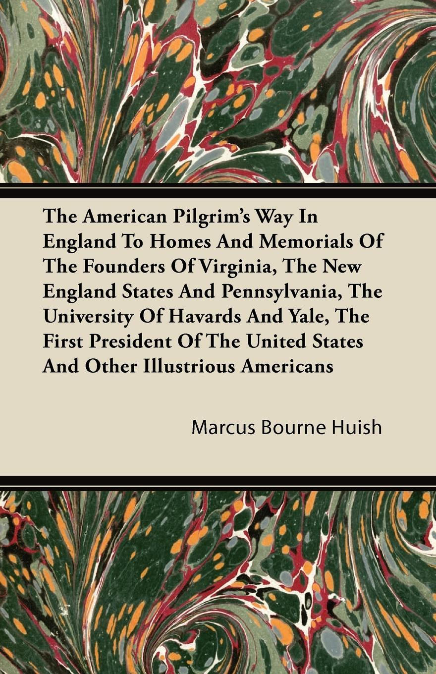 The American Pilgrim's Way in England to Homes and Memorials of the Founders of Virginia, the New England States and Pennsylvania, the University of H