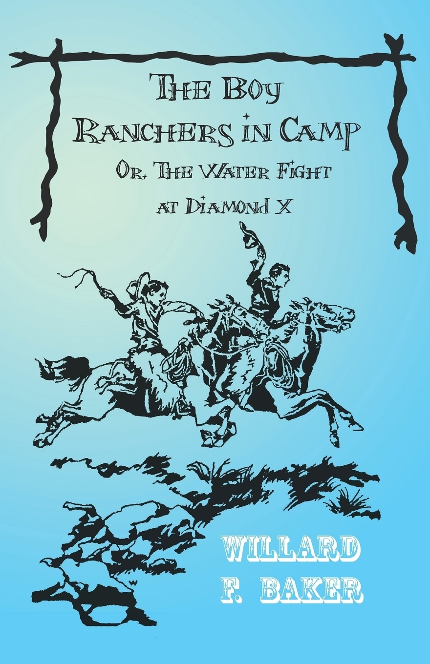 Книга The Boy Ranchers in Camp; Or, The Water Fight at Diamond X. Willard F. Baker