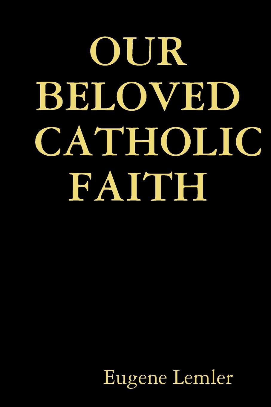 Our Beloved Catholic Faith