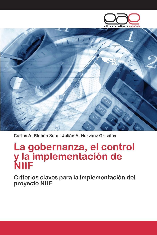 La gobernanza, el control y la implementacion de NIIF. Rinc?n Soto Carlos A., Narv?ez Grisales Juli?n A.