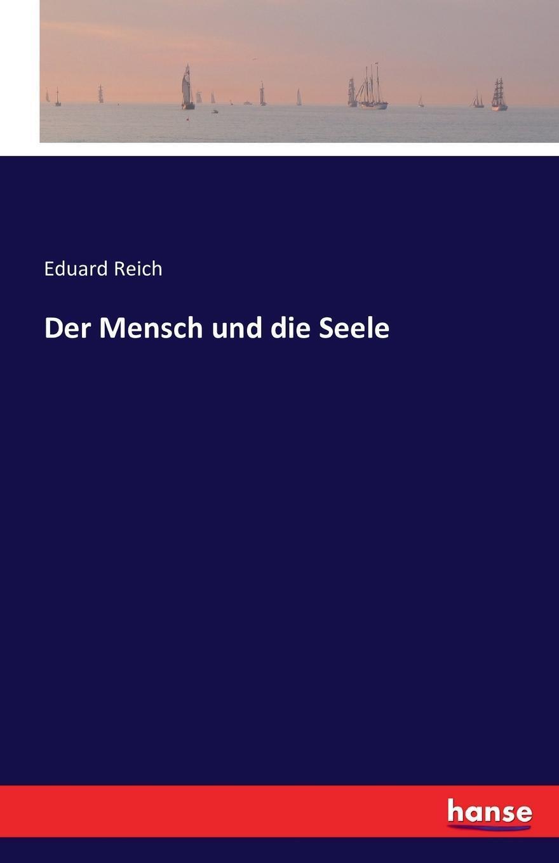 Der Mensch und die Seele. Eduard Reich