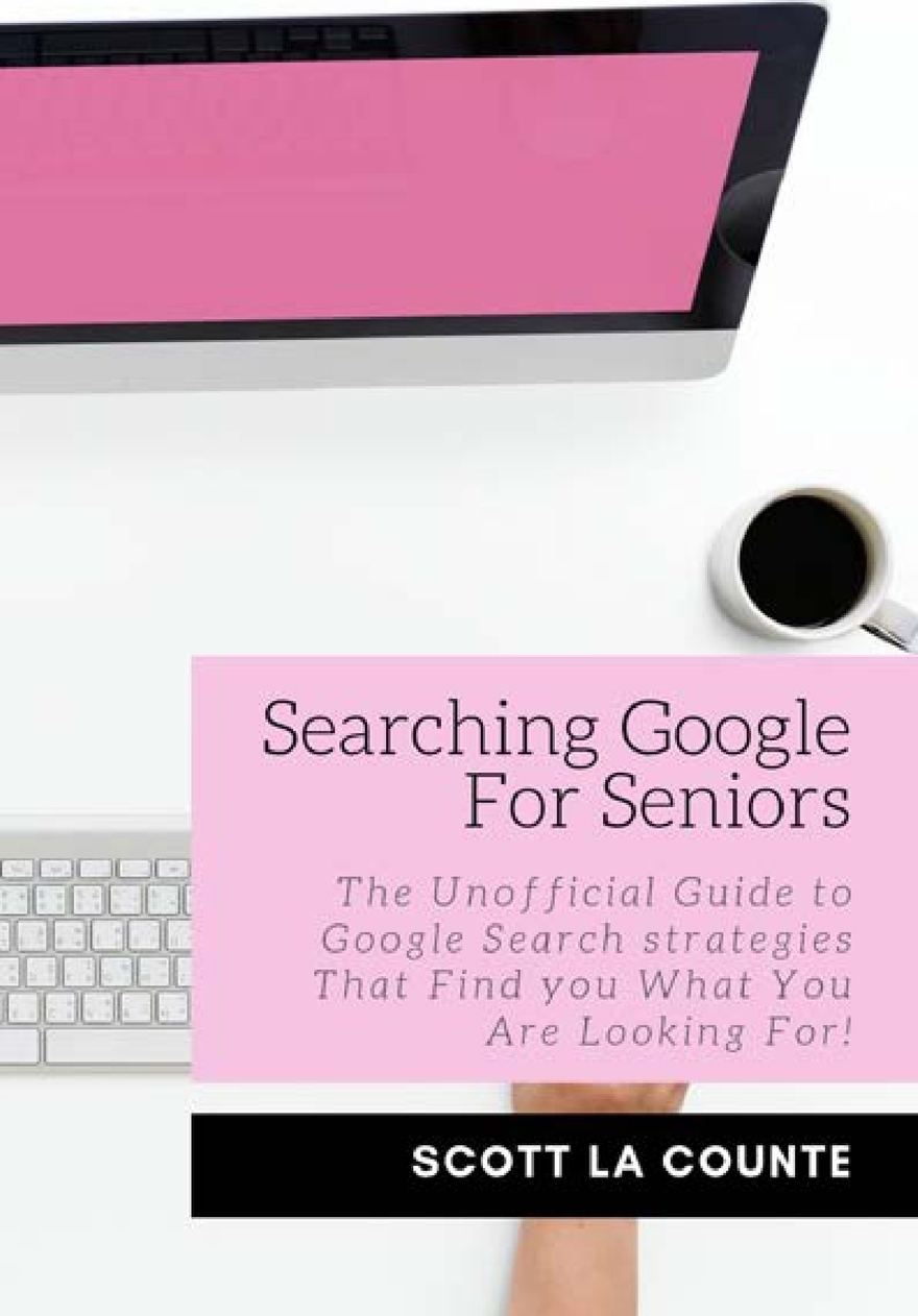 Scott La Counte. Google Search Like a Pro. A Ridiculously Simple Guide to Becoming An Expert At Google Search