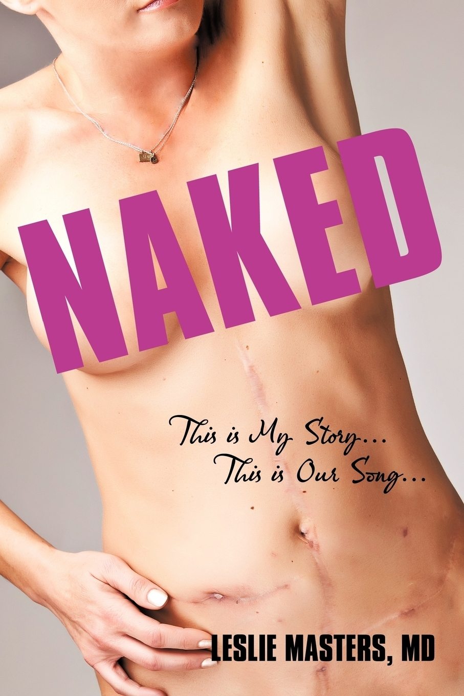 Leslie Masters MD. Naked. This Is My Story... This Is Our Song...