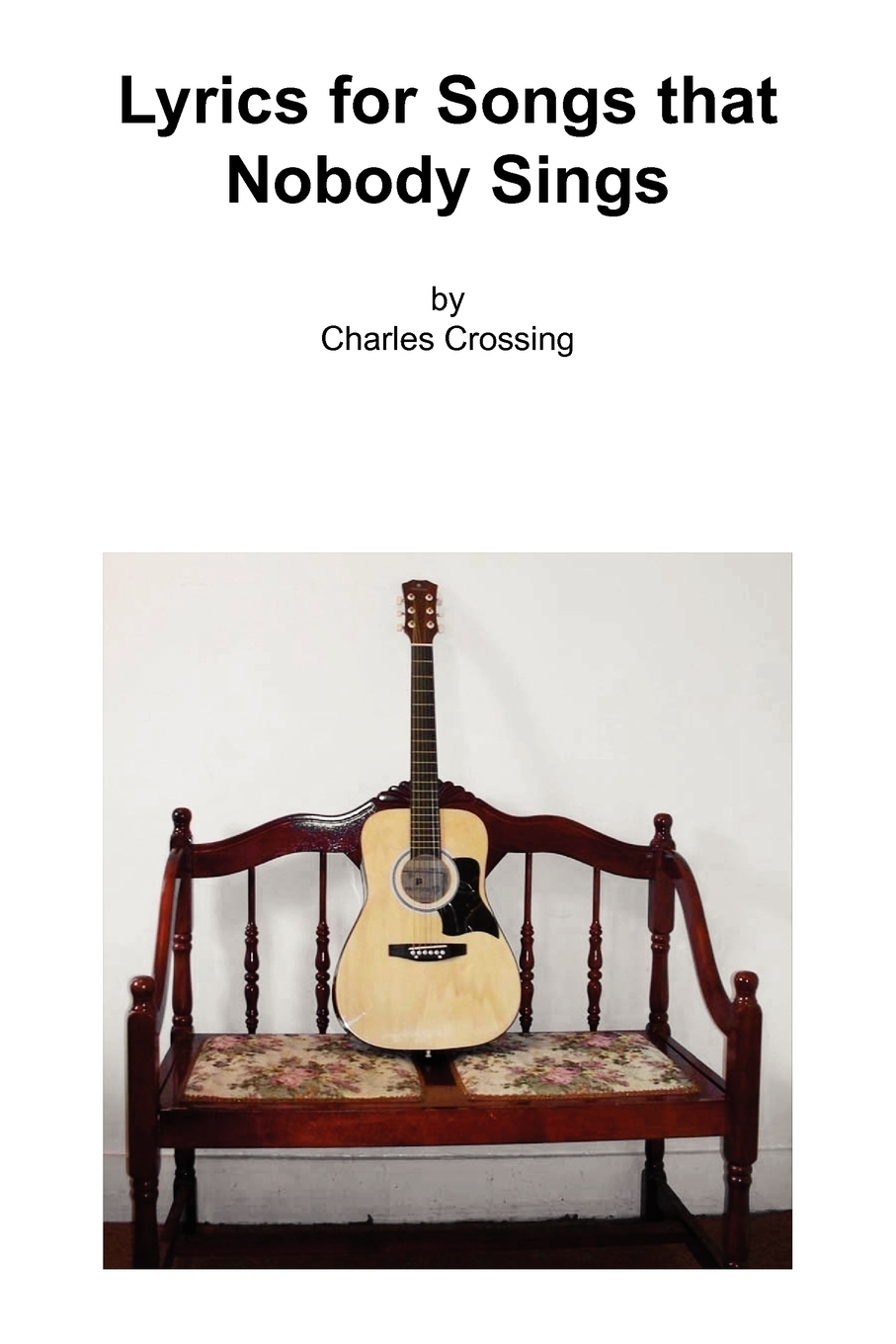 Charles Crossing. Lyrics for Songs That Nobody Sings