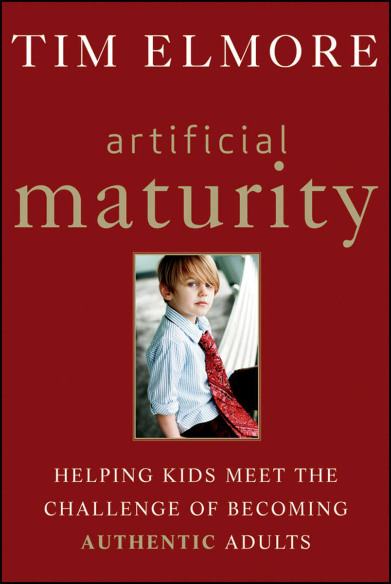 Artificial Maturity. Helping Kids Meet the Challenge of Becoming Authentic Adults | Elmore Tim #1