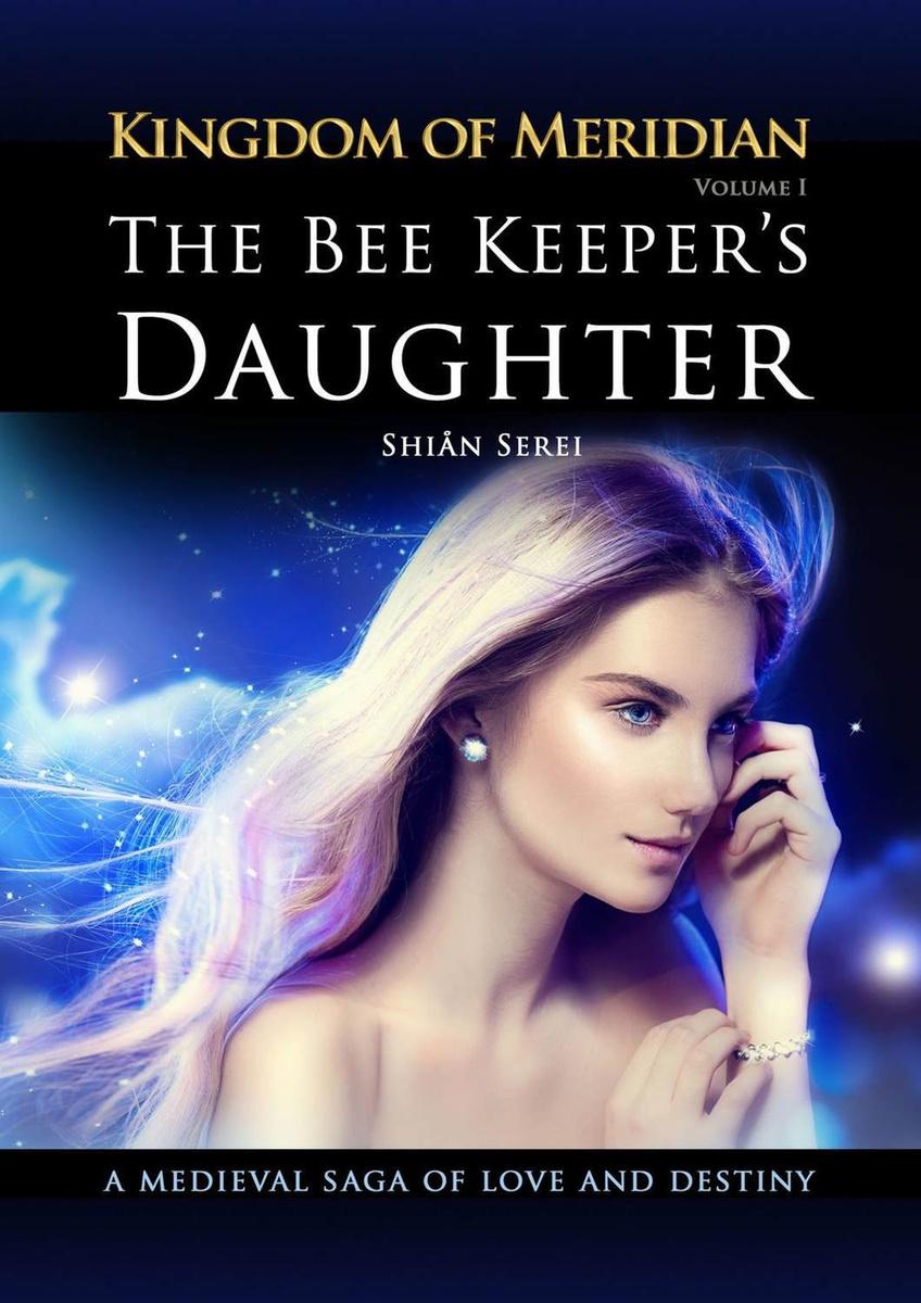 The Bee Keeper's Daughter. Kingdom of Meridian. Vol 1.   Serei Shian #1