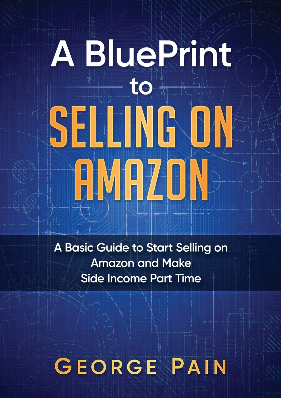 George Pain A BluePrint to Selling on Amazon. A Basic Guide to Start Selling on Amazon and Make Side Income Part Time the complete idiot s guide to selling your crafts on etsy
