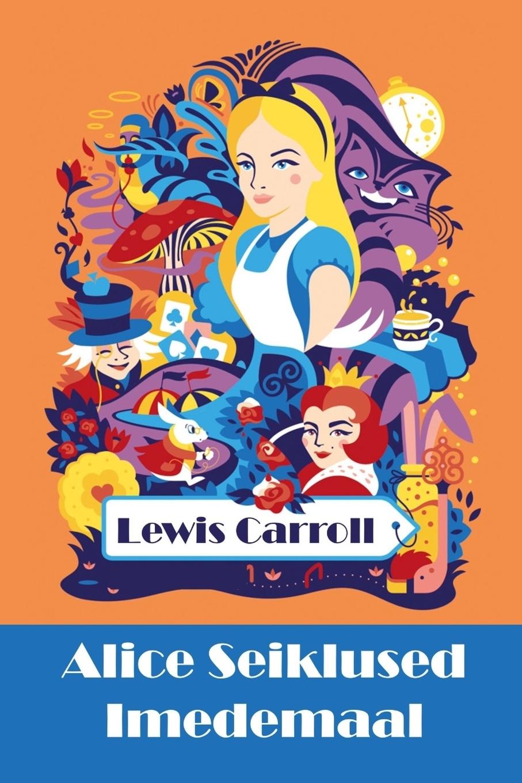 Lewis Carroll Alice Seiklused Imedemaal. Alices Adventures in Wonderland, Estonian edition