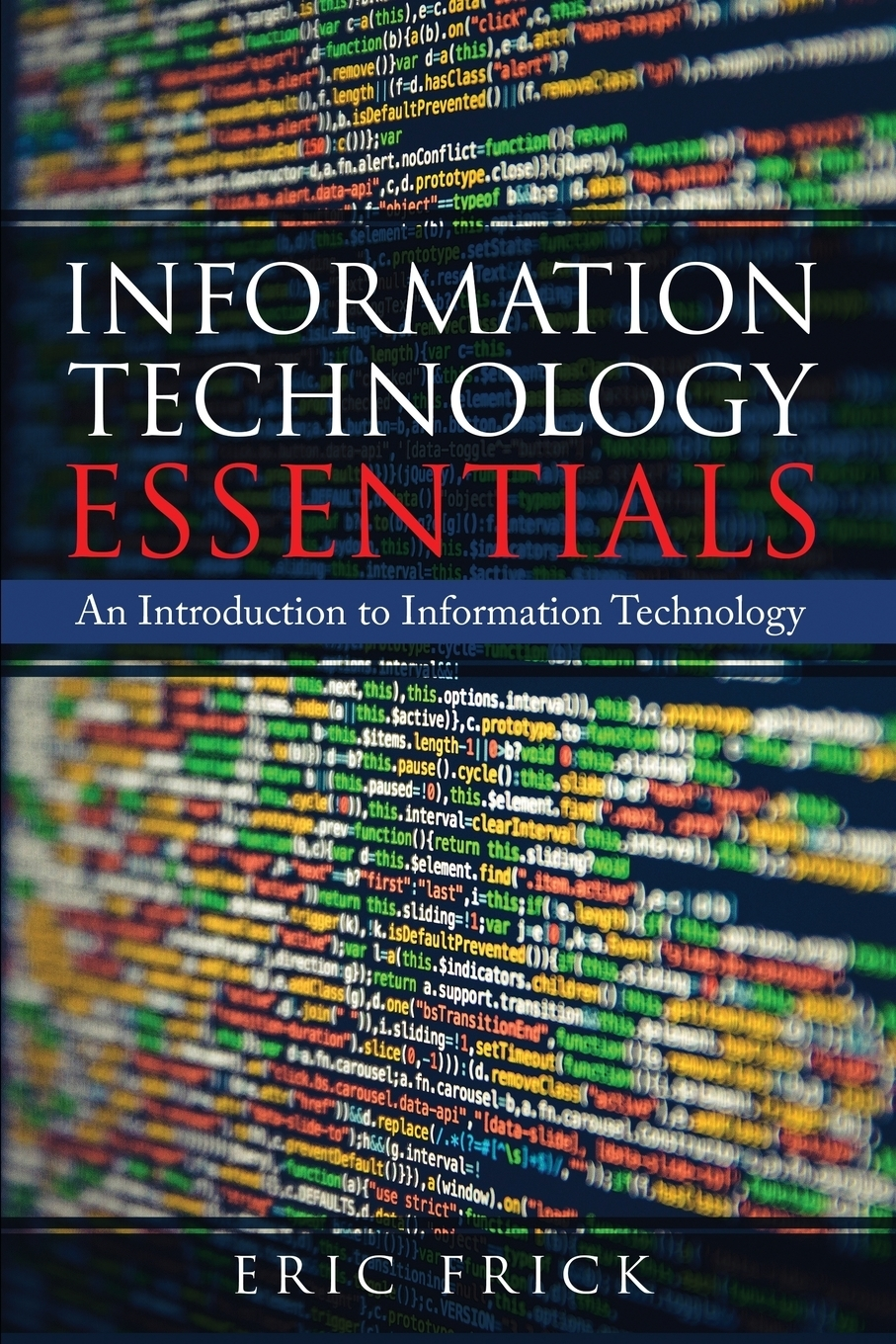 Eric Frick Information Technology Essentials. An Introduction to Information Technology dean lane the chief information officer s body of knowledge people process and technology