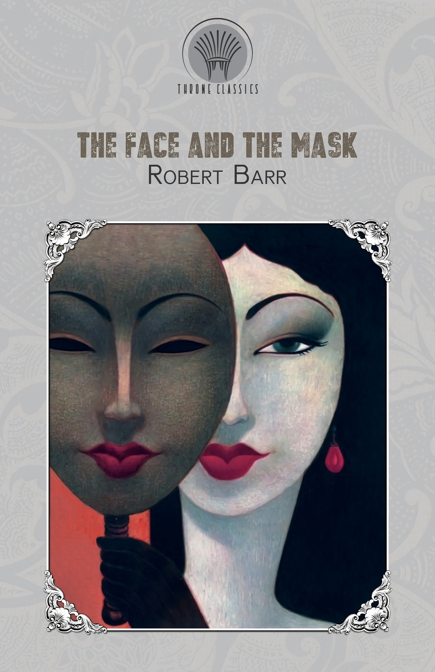 Robert Barr The Face and the Mask barr robert the o ruddy a romance