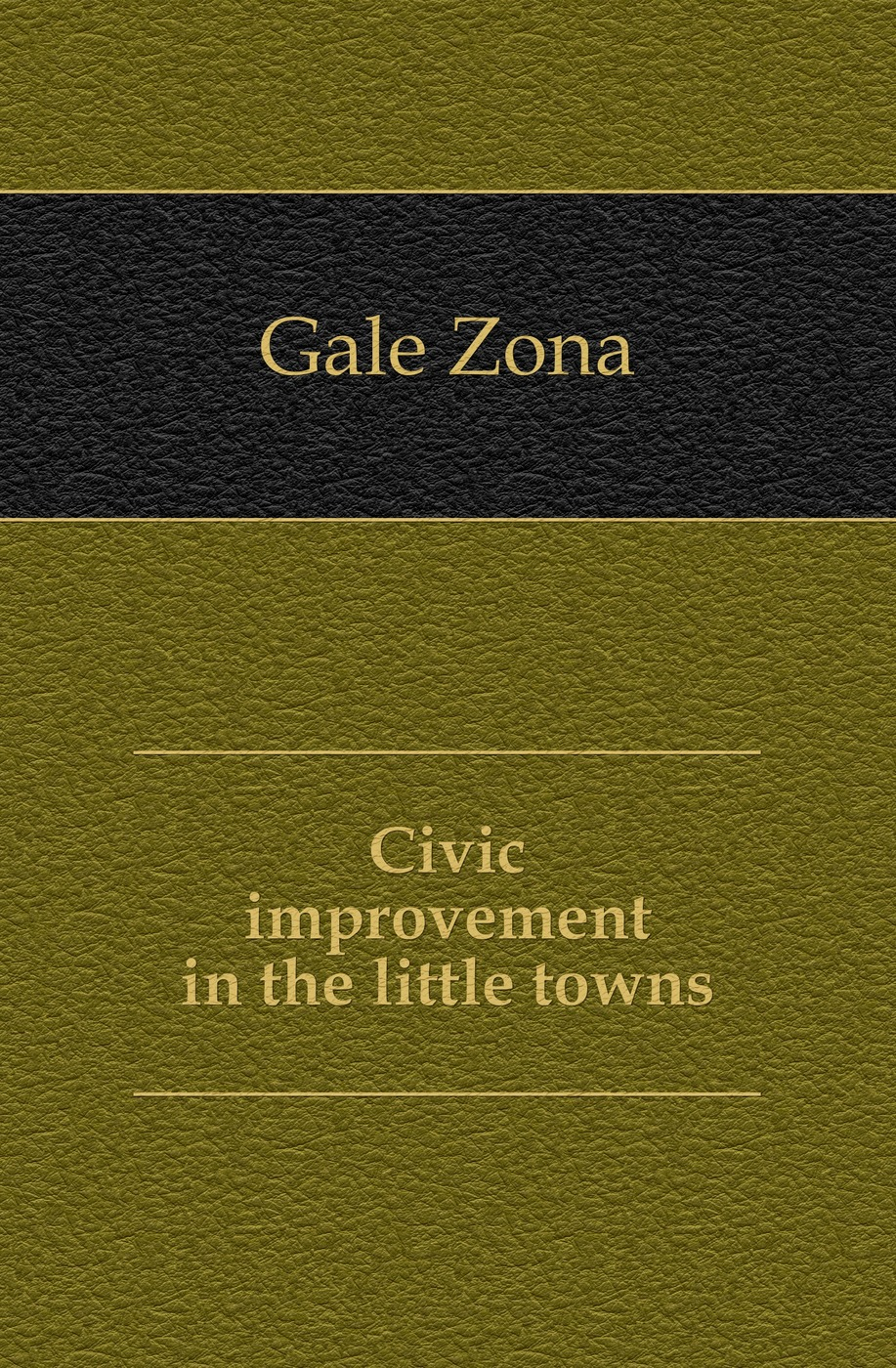 Gale Zona Civic improvement in the little towns gale zona peace in friendship village
