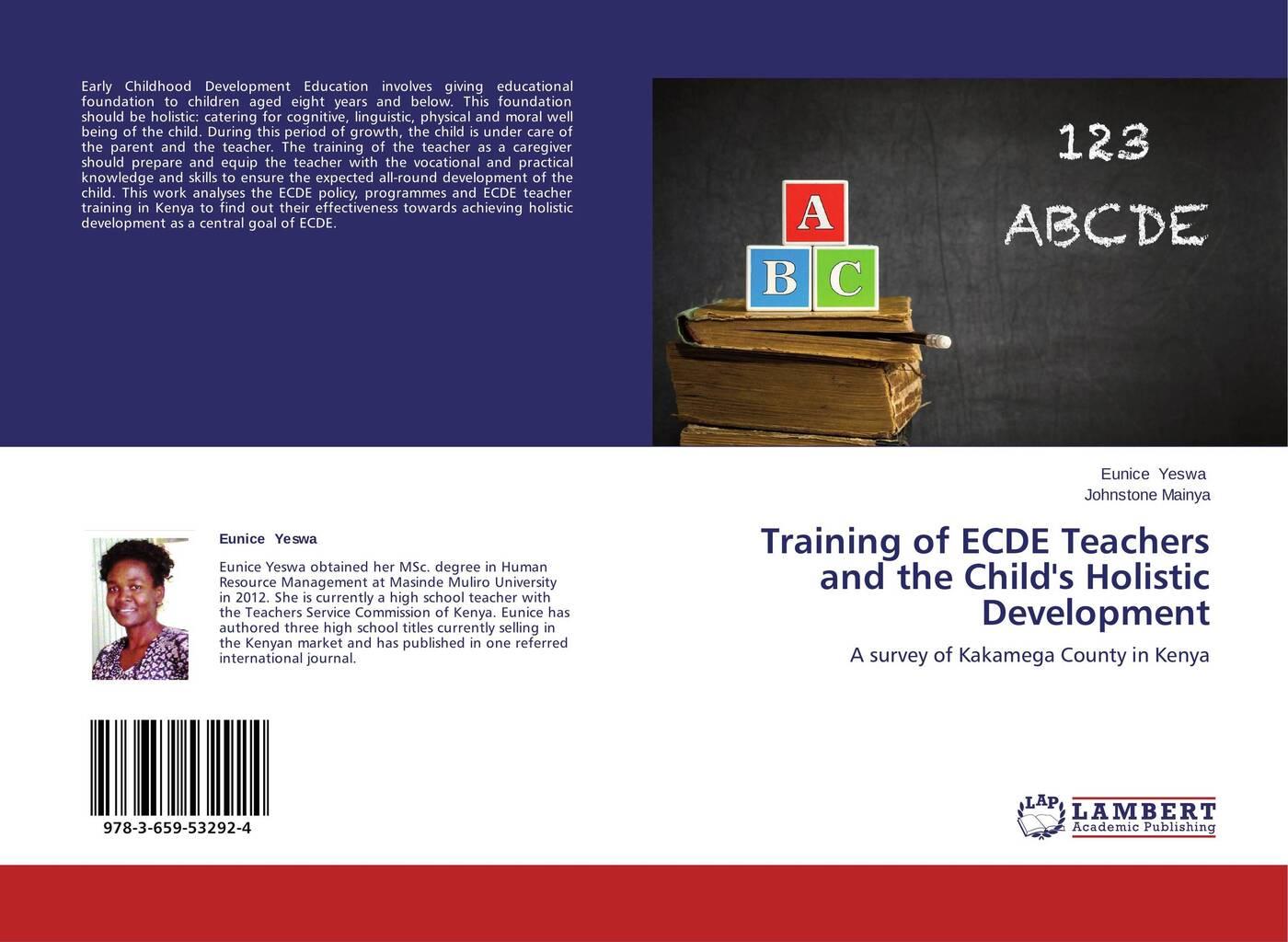 лучшая цена Eunice Yeswa and Johnstone Mainya Training of ECDE Teachers and the Child's Holistic Development