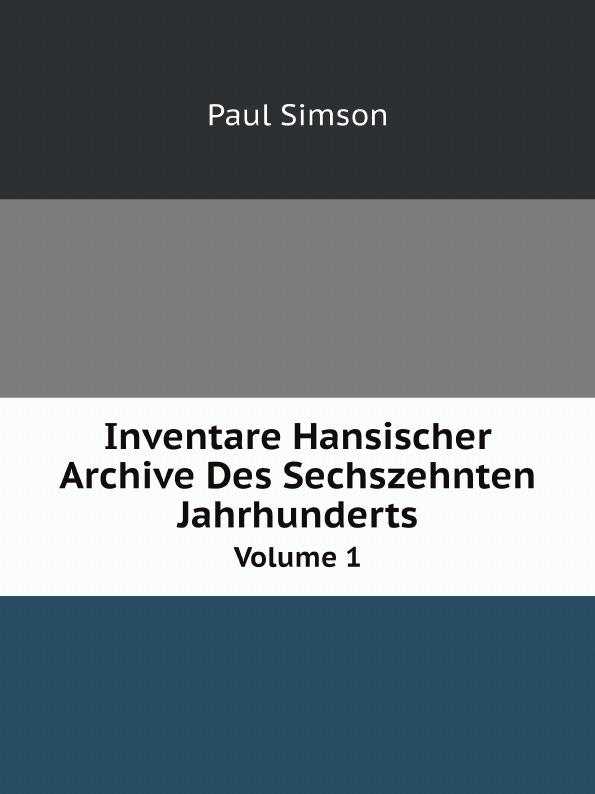 цены Paul Simson Inventare Hansischer Archive Des Sechszehnten Jahrhunderts. Volume 1