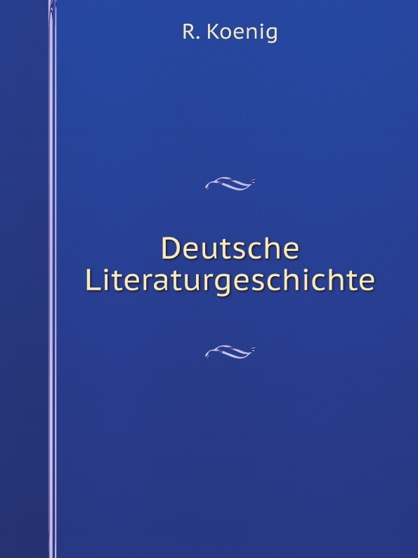 R. Koenig Deutsche Literaturgeschichte r koenig deutsche literaturgeschichte