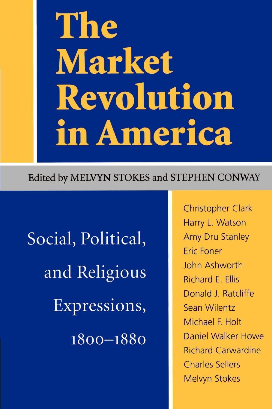 The Market Revolution in America. Social, Political, and Religious Expressions, 1800-1880