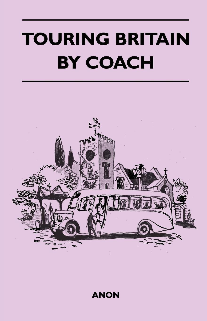 Touring Britain by Coach. Anon