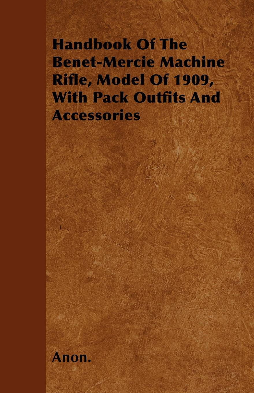 Handbook Of The Benet-Mercie Machine Rifle, Model Of 1909, With Pack Outfits And Accessories