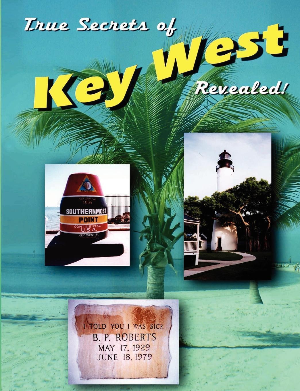 True Secrets of Key West Revealed!. Marcus Varner, Scott Gutelius, Marshall Stone