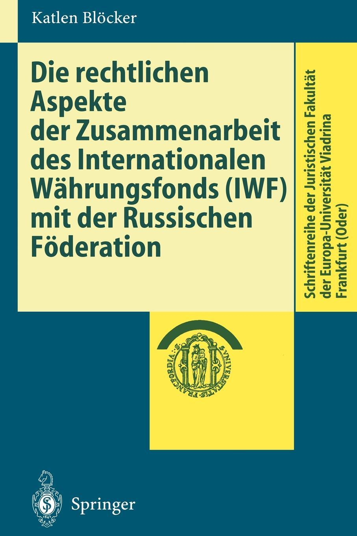 Die rechtlichen Aspekte der Zusammenarbeit des Internationalen Wahrungsfonds (IWF) mit der Russischen Foderation. Katlen Bl?cker