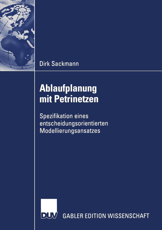 Ablaufplanung Mit Petrinetzen. Dirk Sackmann